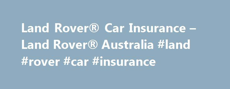 Land Rover® Car Insurance – Land Rover® Australia #land #rover #car #insurance http://phoenix.nef2.com/land-rover-car-insurance-land-rover-australia-land-rover-car-insurance/  # LAND ROVER GUARANTEED FUTURE VALUE LAND ROVER FREEDOM Land Rover Freedom is a Guaranteed Future Value* option which is available for Range Rover Evoque Land Rover Discovery Sport models on both consumer fixed rate loan finance contracts and commercial goods loan finance contracts from Land Rover Financial Services…