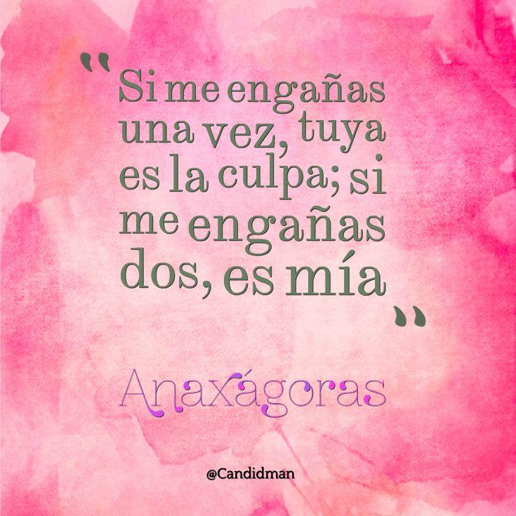 """""""Si me engañas una vez, tuya es la culpa; si me engañas dos, es mía"""". #Anaxagoras #FrasesCelebres @candidman"""