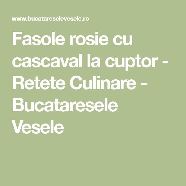 Fasole rosie cu cascaval la cuptor - Retete Culinare - Bucataresele Vesele