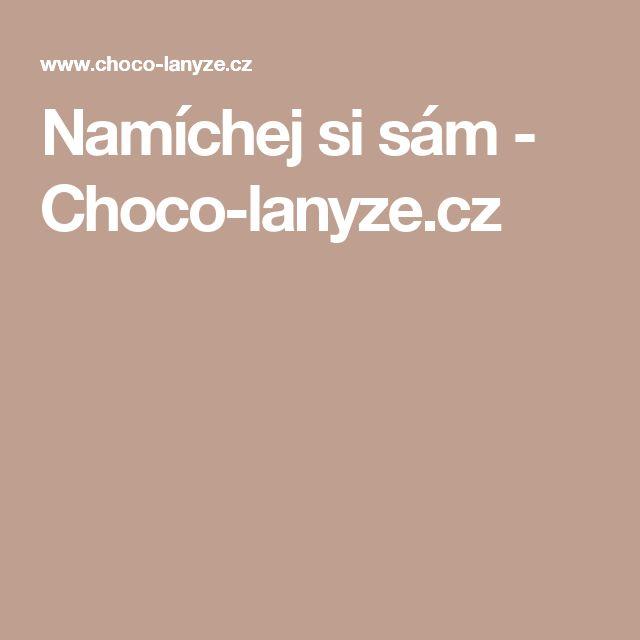 Namíchej si sám - Choco-lanyze.cz