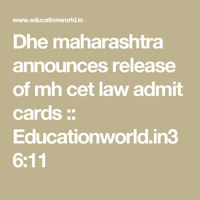 Dhe maharashtra announces release of mh cet law admit cards :: Educationworld.in36:11