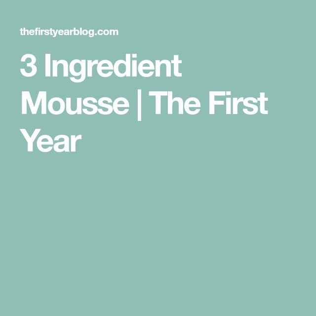 3 Ingredient Mousse | The First Year