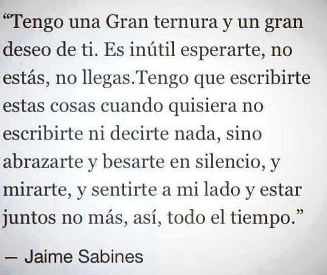 Siento una gran ternura y un deseo de Ti...Jaime Sabines