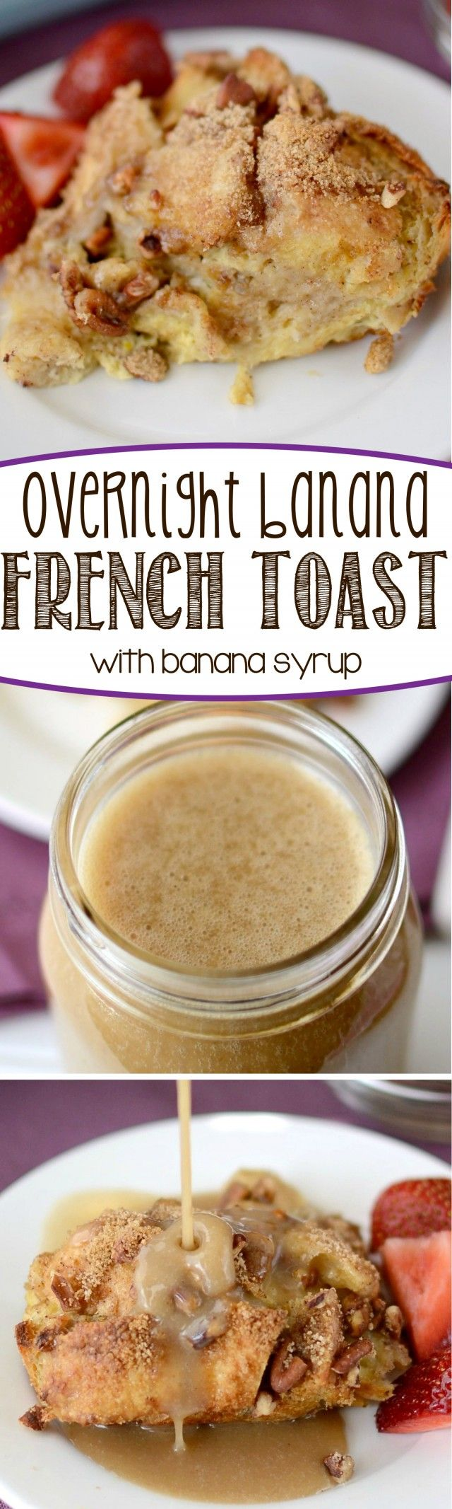 Overnight Banana French Toast with Banana syrup! You guys, this is the best breakfast recipe EVER.