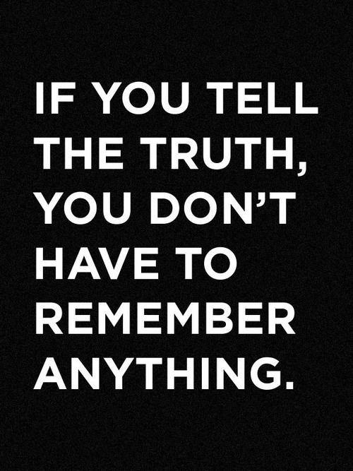 Realized telling the truth about everything keeps me out of trouble.. So I take full responsibility for my actions now and tell the truth.