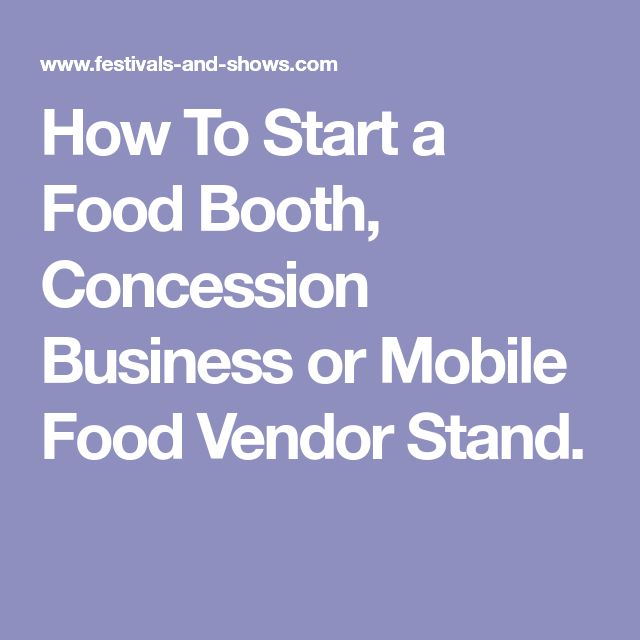 How To Start A Food Booth Concession Business Or Mobile Vendor Stand