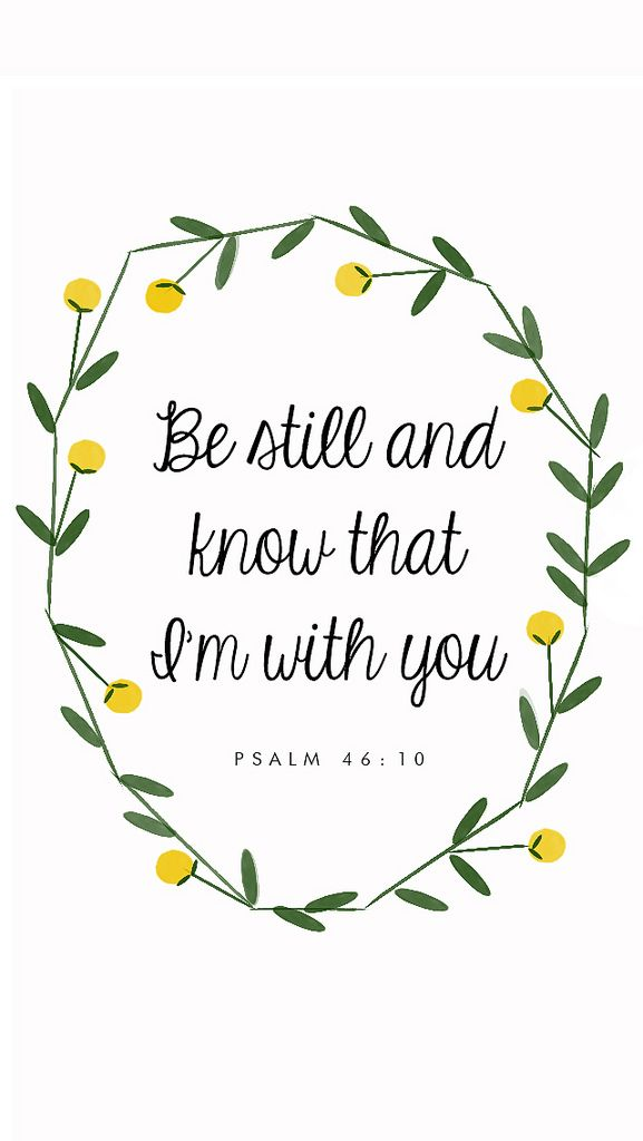 Even though this picture is a quote from the bible, this line is in my favourite song called 'Be Still' by The Fray. Look it up if you have a chance