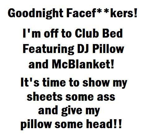 Funny Goodnight Quotes For Facebook~ If you guys think I didn't find this funny, you seriously don't know me. Lol!!