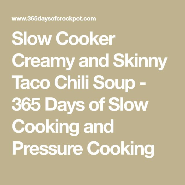 Slow Cooker Creamy and Skinny Taco Chili Soup - 365 Days of Slow Cooking and Pressure Cooking