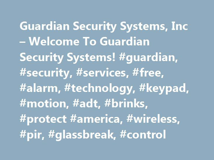 """Guardian Security Systems, Inc – Welcome To Guardian Security Systems! #guardian, #security, #services, #free, #alarm, #technology, #keypad, #motion, #adt, #brinks, #protect #america, #wireless, #pir, #glassbreak, #control http://puerto-rico.nef2.com/guardian-security-systems-inc-welcome-to-guardian-security-systems-guardian-security-services-free-alarm-technology-keypad-motion-adt-brinks-protect-america-wireless-pir/  # Thank you for visiting Guardian Security Systems, Inc your """"24/7…"""