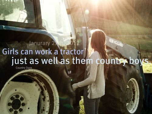 girls can work a tractor just as well as them country boys.