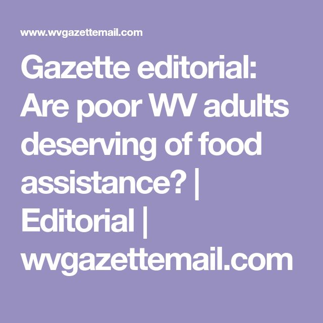 Gazette editorial: Are poor WV adults deserving of food assistance? | Editorial | wvgazettemail.com