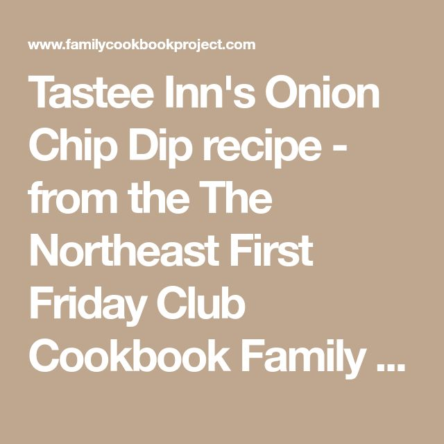 Tastee Inn's Onion Chip Dip recipe - from the The Northeast First Friday Club Cookbook Family Cookbook