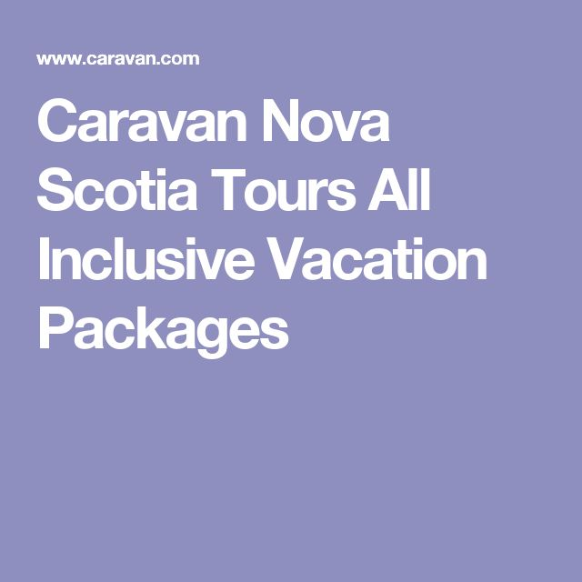 Caravan Nova Scotia Tours All Inclusive Vacation Packages
