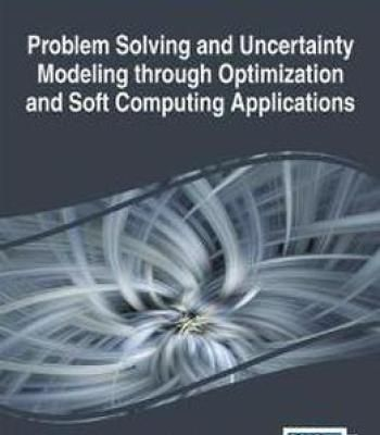 Problem Solving And Uncertainty Modeling Through Optimization And Soft Computing Applications PDF