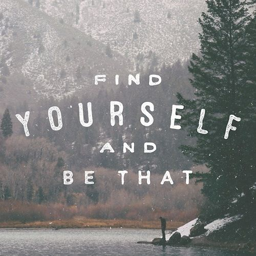 Find Yourself and Be That