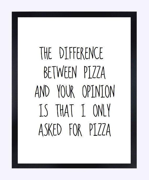 Typographic Print Quote print wall decor the difference between pizza and your opinion tumblr room decor framed quotes poster funny quote