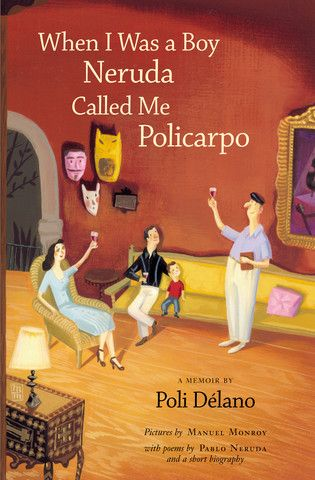 When I Was a Boy Neruda Called Me Policarpo by Poli Delano. Poli Delano had a magical childhood connection to the great Nobel Prize winning Chilean poet, Pablo Neruda. He and his parents, who were Chilean diplomats, lived with Neruda in Mexico.  This book is Poli's charming memoir of those magical days with the Nerudas. He learned a wide array of things from Tio Pablo -- from how to swim to what fate is.