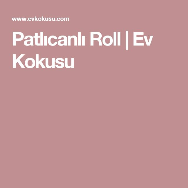 Patlıcanlı Roll | Ev Kokusu