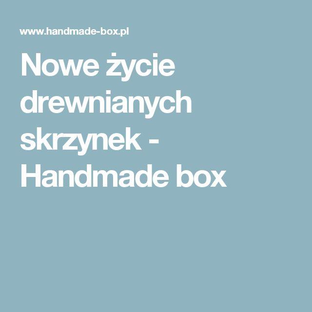 Nowe życie drewnianych skrzynek - Handmade box