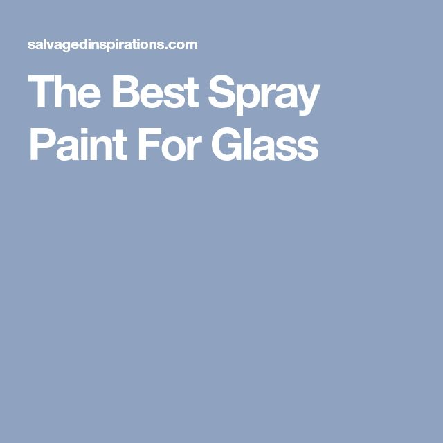 The Best Spray Paint For Glass