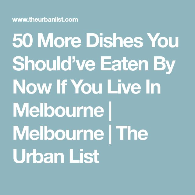 50 More Dishes You Should've Eaten By Now If You Live In Melbourne | Melbourne | The Urban List