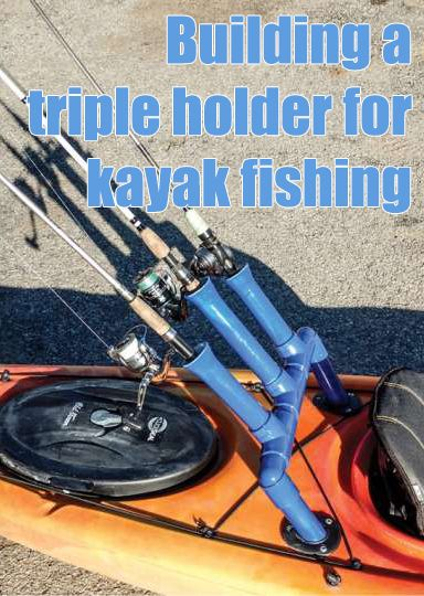Building a triple holder for kayak fishing