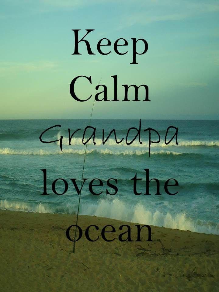 Keep Calm 64 Keep Calm #Grandpa loves the ocean