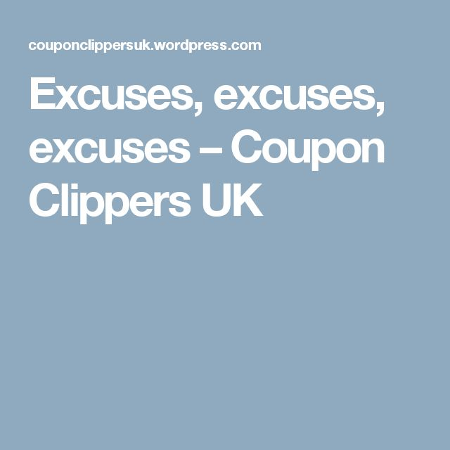 Excuses, excuses, excuses – Coupon Clippers UK