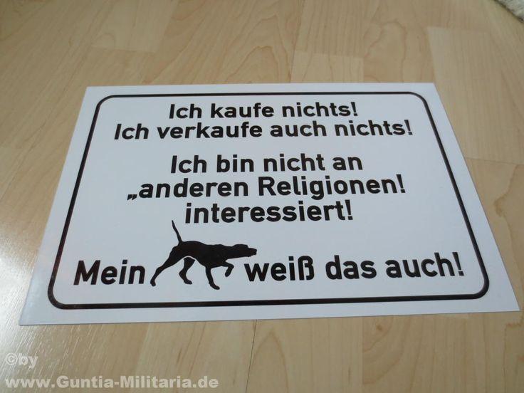 Warnschild Hund, mit dem Text: Ich kaufe nichts! Ich verkaufe auch nichts! Ich bin nicht an anderen Religionen interessiert! Mein Hund weiß das auch! #schild #aluschild #warnschild #wachhund #warnschildhund #hundewarnschild / mehr Infos auf: www.Guntia-Militaria-Shop.de