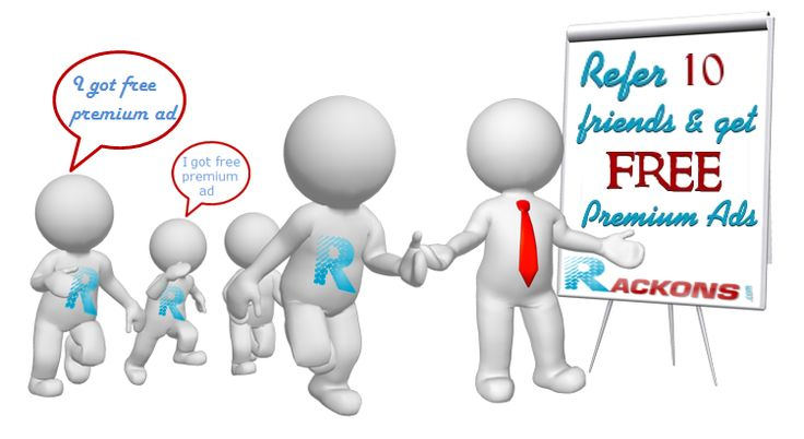 Refer more friends & Get Free Premium Ads  For more information, click here: http://rackons.com