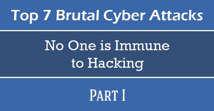These Top 7 Brutal Cyber Attacks Prove No One is Immune to Hacking – Part I #deep #web #search #engine, #hacker #news, #the #hacker #news, #kat #cr, #how #to #hack, #best #password #manager, #hack #facebook, #thn, #kickass #torrents, #latest #hacking #news, #tor #browser, #computer #security #breaches, #data #breach, #it #security #training, #android #hacking…