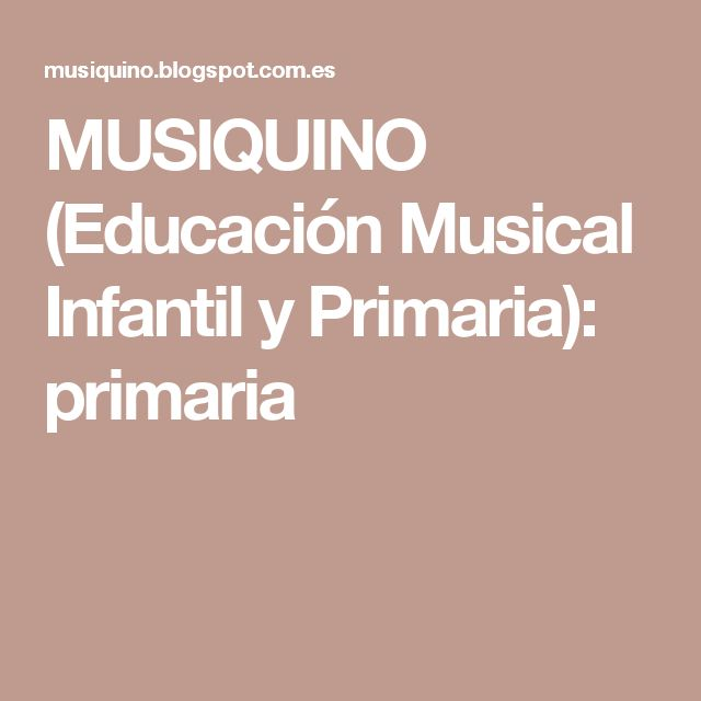 MUSIQUINO (Educación Musical Infantil y Primaria): primaria