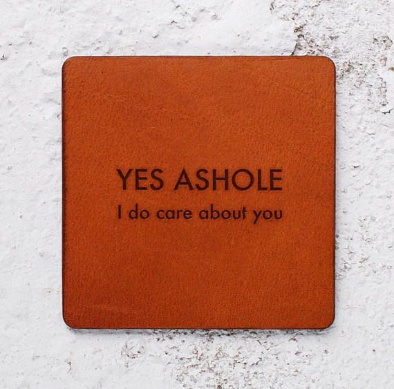 YES ASHOLE I DO CARE ABOUT YOU. #ANNIVERSARYGIFT #gift for husband GIFTS FOR HUSBAND, GIFT IDEAS FOR BOYFRIEND. FUNNY ANNIVERSARY QUOTES ON LEATHER COASTERS . https://www.etsy.com/uk/listing/559816851/leather-gifts-for-husband-leather?ref=shop_home_active_1