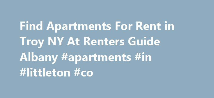 Find Apartments For Rent in Troy NY At Renters Guide Albany #apartments #in #littleton #co http://apartment.nef2.com/find-apartments-for-rent-in-troy-ny-at-renters-guide-albany-apartments-in-littleton-co/  #find apartments # Apartments in Troy Apartments for Rent in Troy NY Search our Apartment Listings to Find the Best Apartments in Troy NY The best place to find listings of apartments for rent in Troy NY is The Renter's Guide Albany. With 25 years of experience The Renter's Guide Albany is…