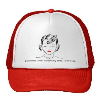 Sometimes when I close my eyes, I can't see. Hats