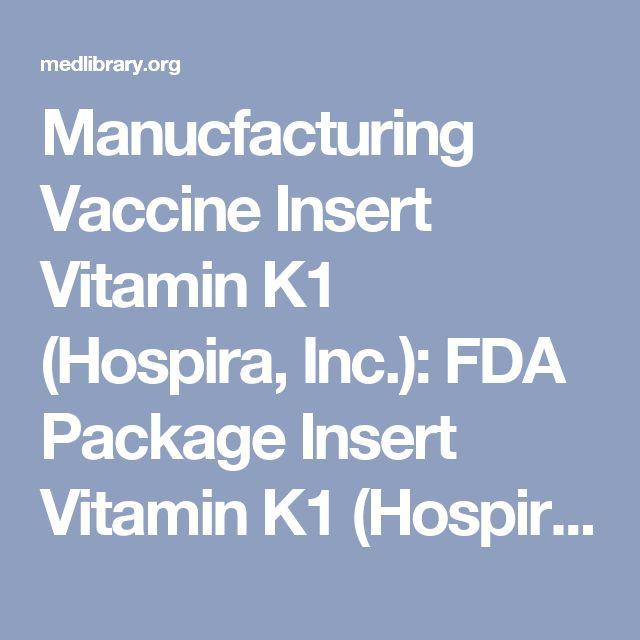 Manucfacturing Vaccine Insert Vitamin K1 (Hospira, Inc.): FDA Package Insert Vitamin K1 (Hospira, Inc.): FDA Package Insert