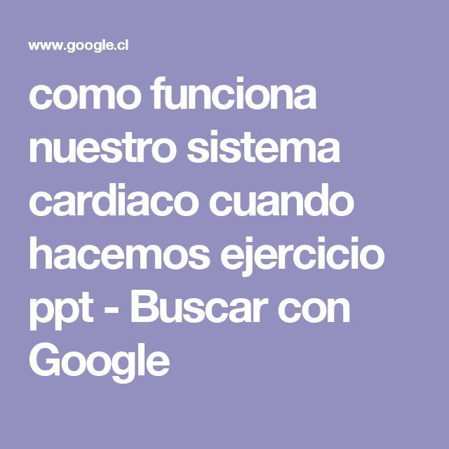 como funciona nuestro sistema cardiaco cuando hacemos ejercicio ppt - Buscar con Google