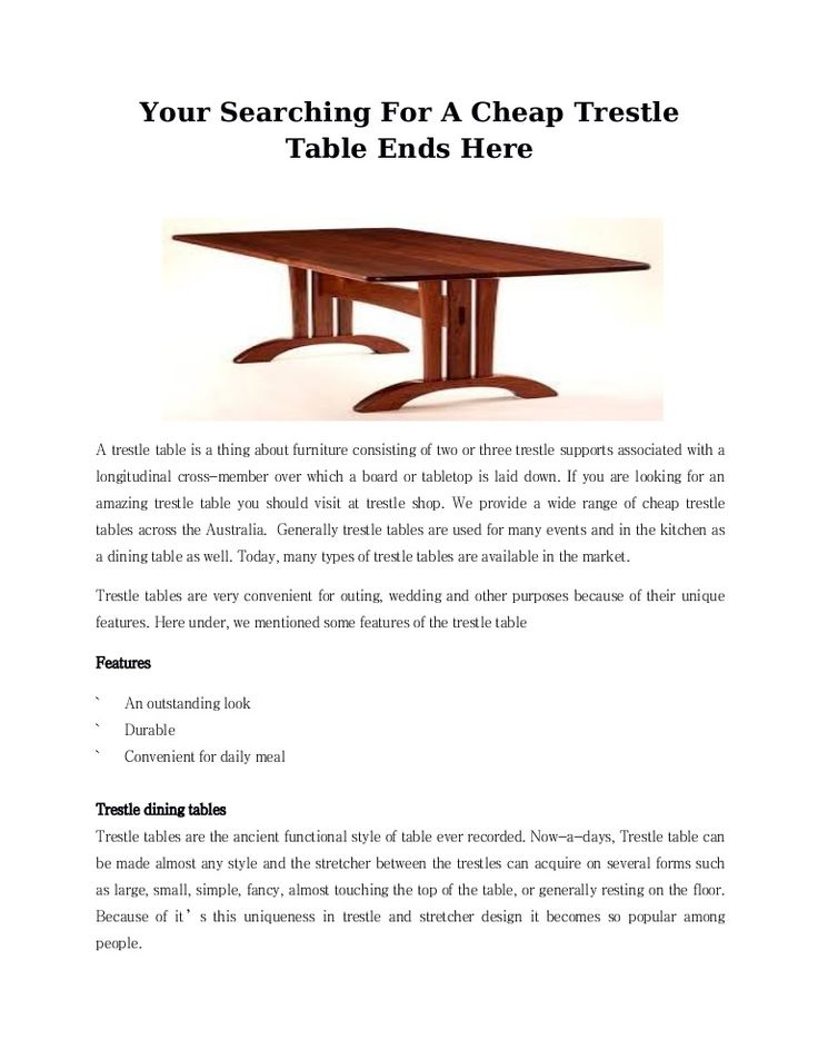Cheap trestle tables useful for many purposes. A trestle table is a thing about furniture consisting of three or four trestle supports associated with a longitudinal cross-member over which a board or tabletop is laid down. Here we share why you have to choose trestle table for your need.
