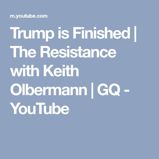 Trump is Finished | The Resistance with Keith Olbermann | GQ - YouTube