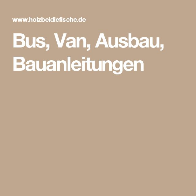Bus, Van, Ausbau, Bauanleitungen