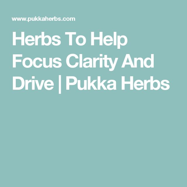 Herbs To Help Focus Clarity And Drive | Pukka Herbs