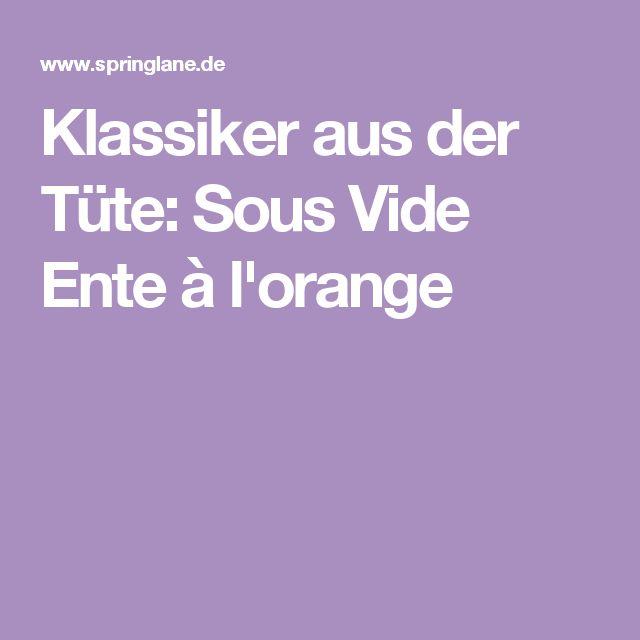 Klassiker aus der Tüte: Sous Vide Ente à l'orange