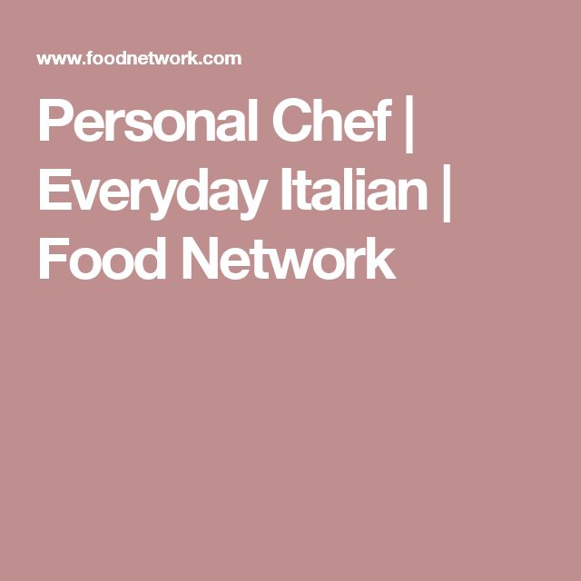 Personal Chef | Everyday Italian | Food Network