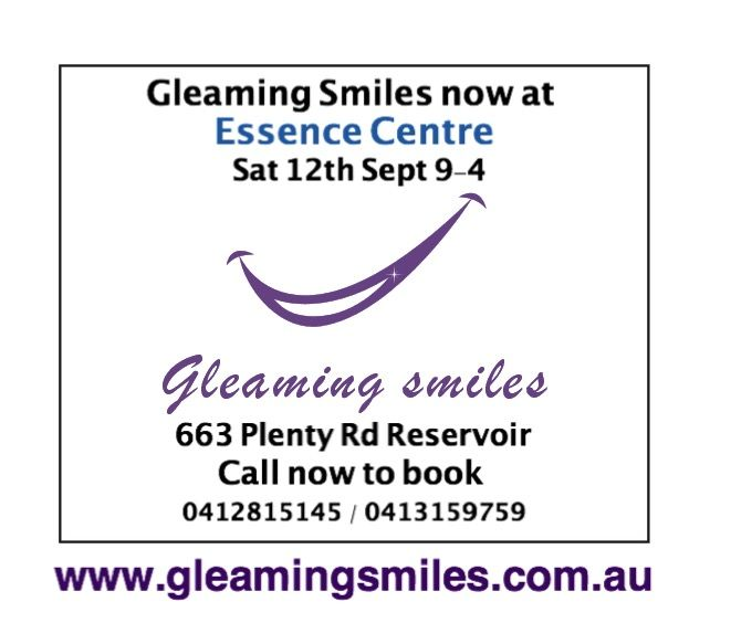 www.gleamingsmiles.com.au FREE MINI FACIAL & LIP BALM VALUED AT $49.00  When booking a Teeth Whitening Session with Gleaming Smiles at Essence Centre 663 Plenty Rd Reservoir 0412815145 / 0413159759 Saturday 12th September