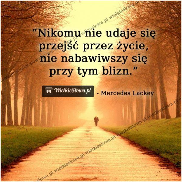 Nikomu nie udaje się przejść przez życie... #Lackey-Mercedes,  #Ból,-cierpienie,-łzy, #Czas-i-przemijanie, #Życie