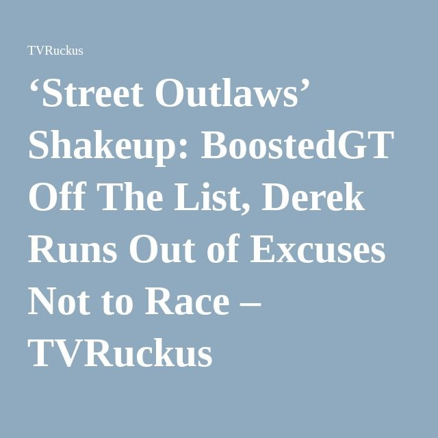 'Street Outlaws' Shakeup: BoostedGT Off The List, Derek Runs Out of Excuses Not to Race – TVRuckus