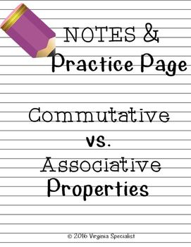 Do your students always confuse the commutative and associative properties?This product aims to fix that confusion.  One-page note-sheet that gives a simple definition of these two properties as well as examples with addition and multiplication.A practice page with 10 problems is also included for students to do after direct instruction or review on the commutative and associative properties.