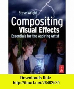 Compositing Visual Effects Steve Wright ,   ,  , ASIN: B001E6X3L2 , tutorials , pdf , ebook , torrent , downloads , rapidshare , filesonic , hotfile , megaupload , fileserve
