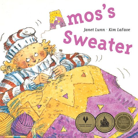Amos's Sweater, written by Janet Lunn and illustrated byKim Lafave. Winner of the Governor General's Award for Illustration, the Amelia Frances Howard-Gibbon Illustrator's Award and the Ruth Schwartz Award.  Amos the sheep is old and cold and tired of giving up all his wool. But despite his noisy objections, Aunt Hattie shears Amos once again and knits his wool into a brightly colored sweater for Uncle Henry.